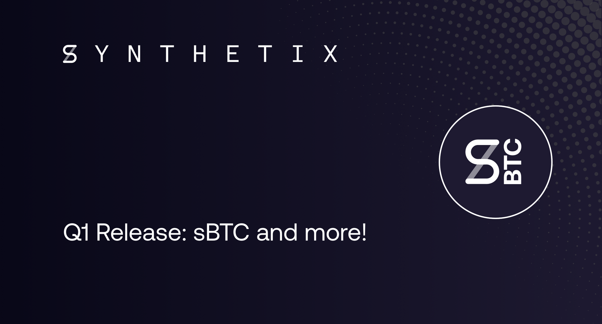 Q1 RELEASE: sBTC and other Synths, Synthetix.Exchange, and no more transfer fees!