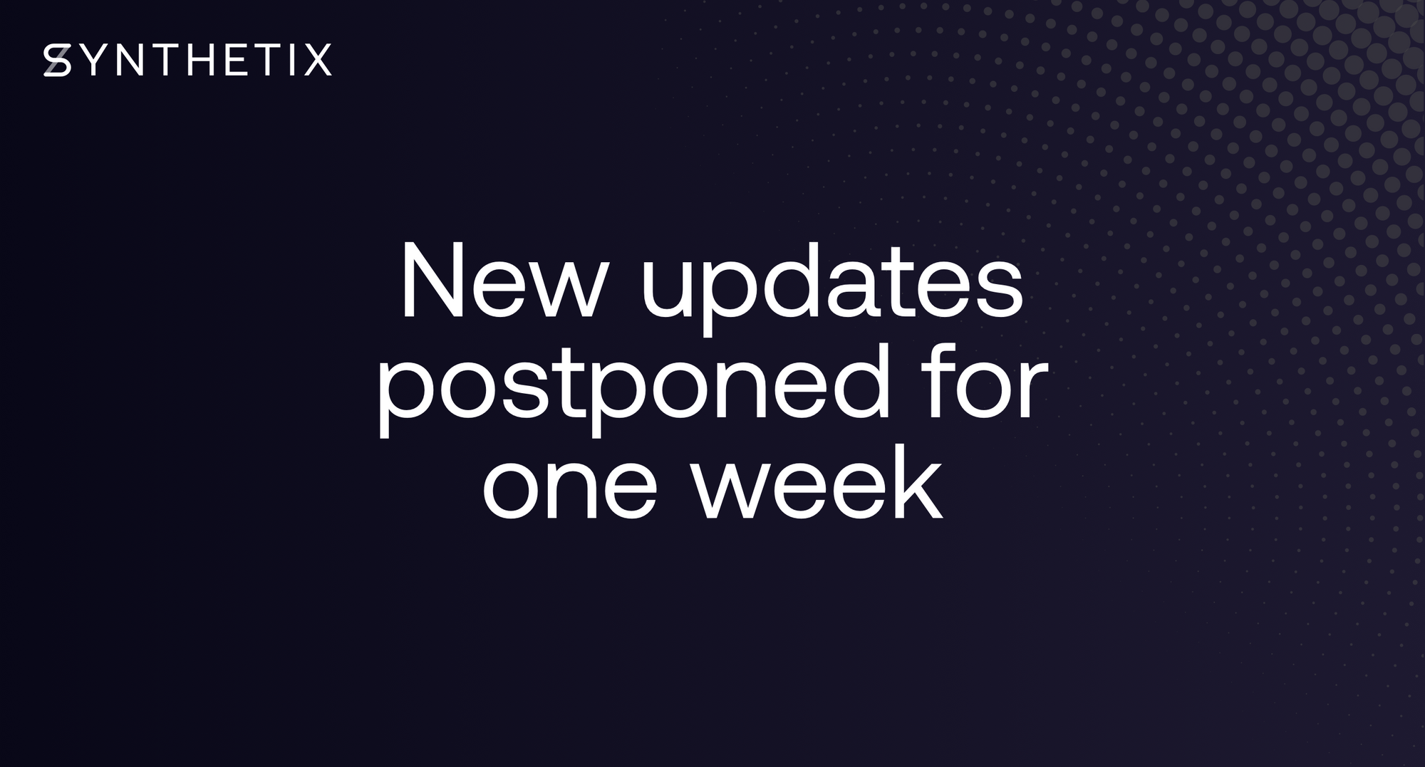 New updates postponed for one week