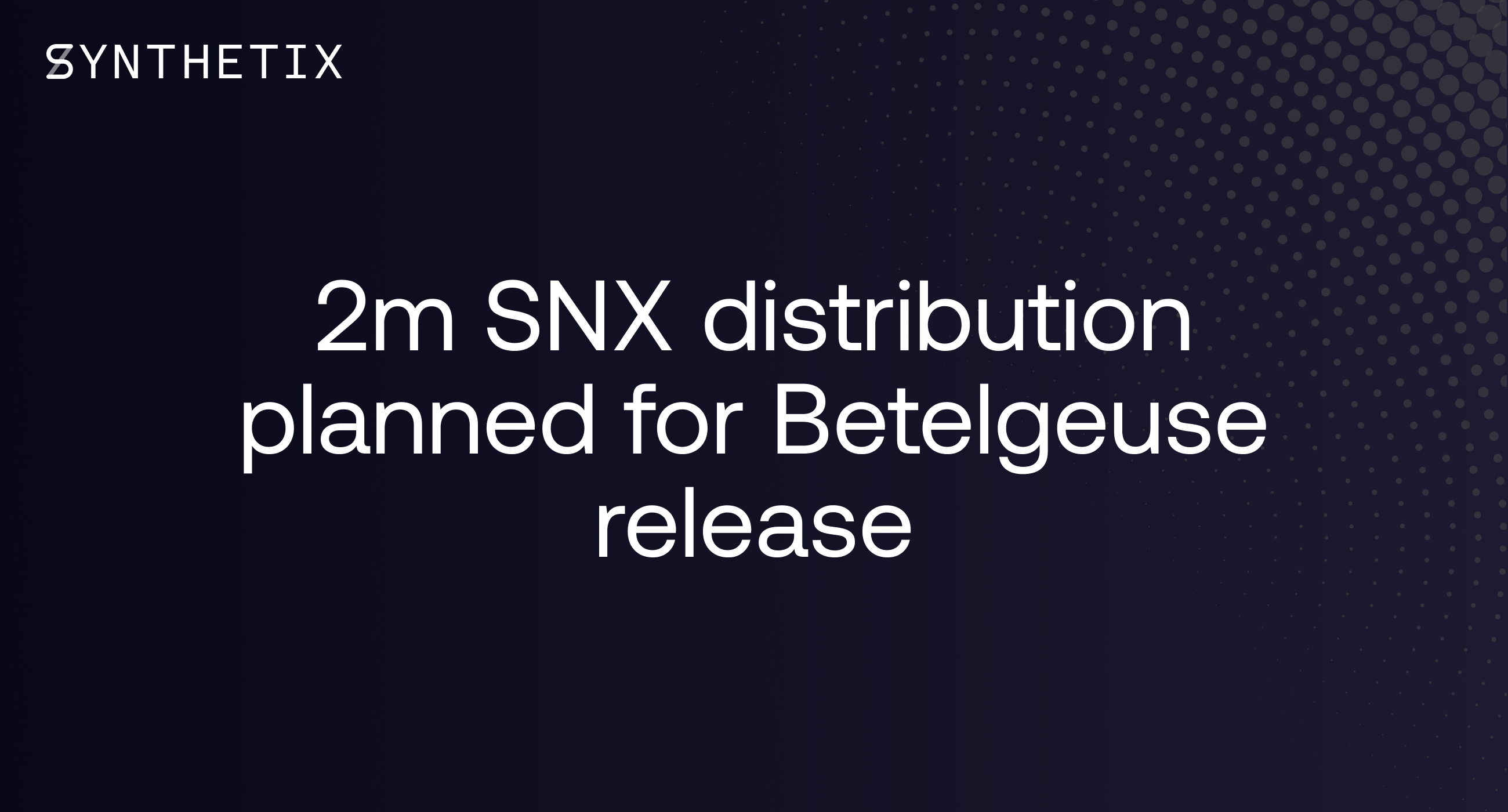 2m SNX distribution planned for Betelgeuse release
