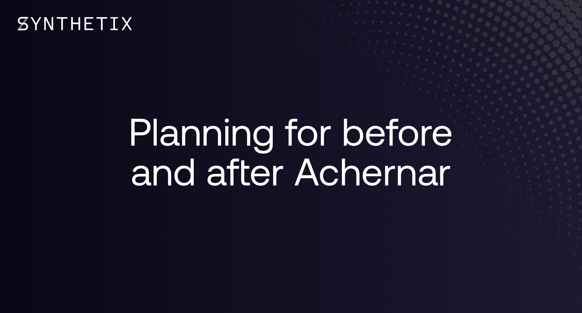 Planning for before and after Achernar