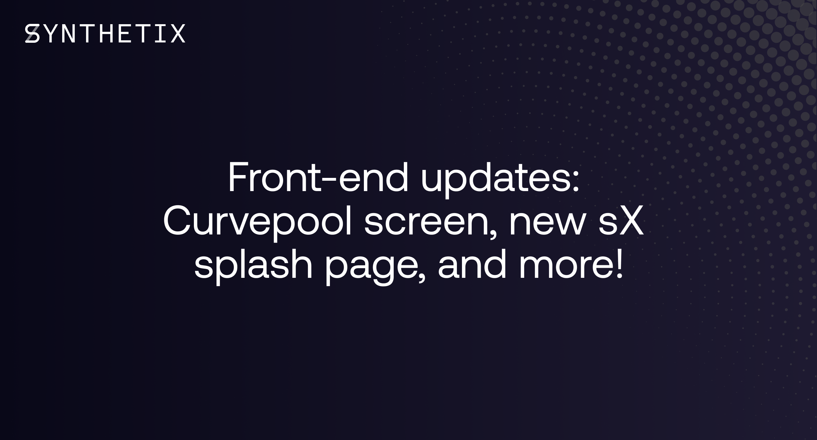 Front-end updates: Curvepool screen, new sX splash page, and more!