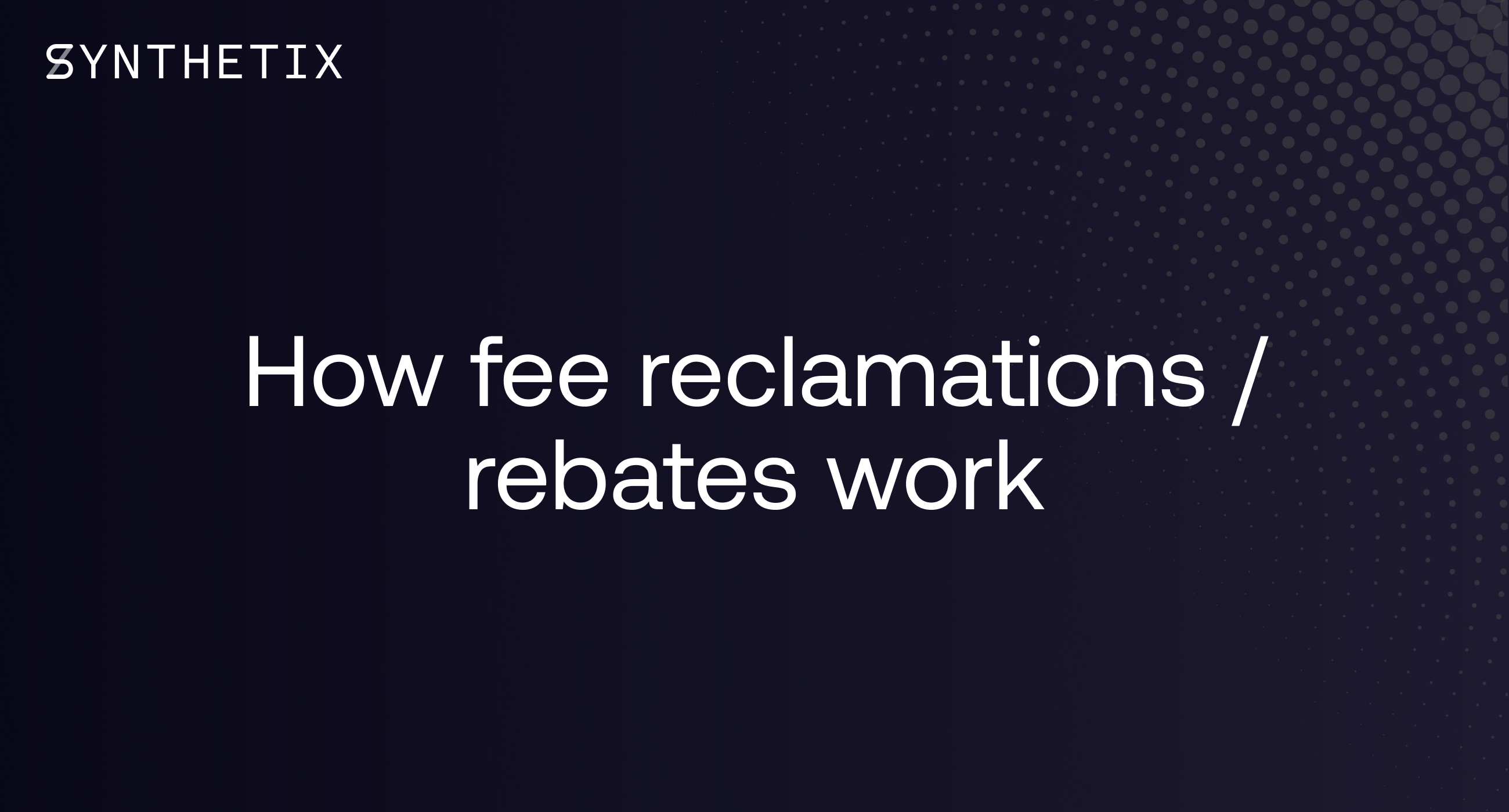How fee reclamation / rebates work