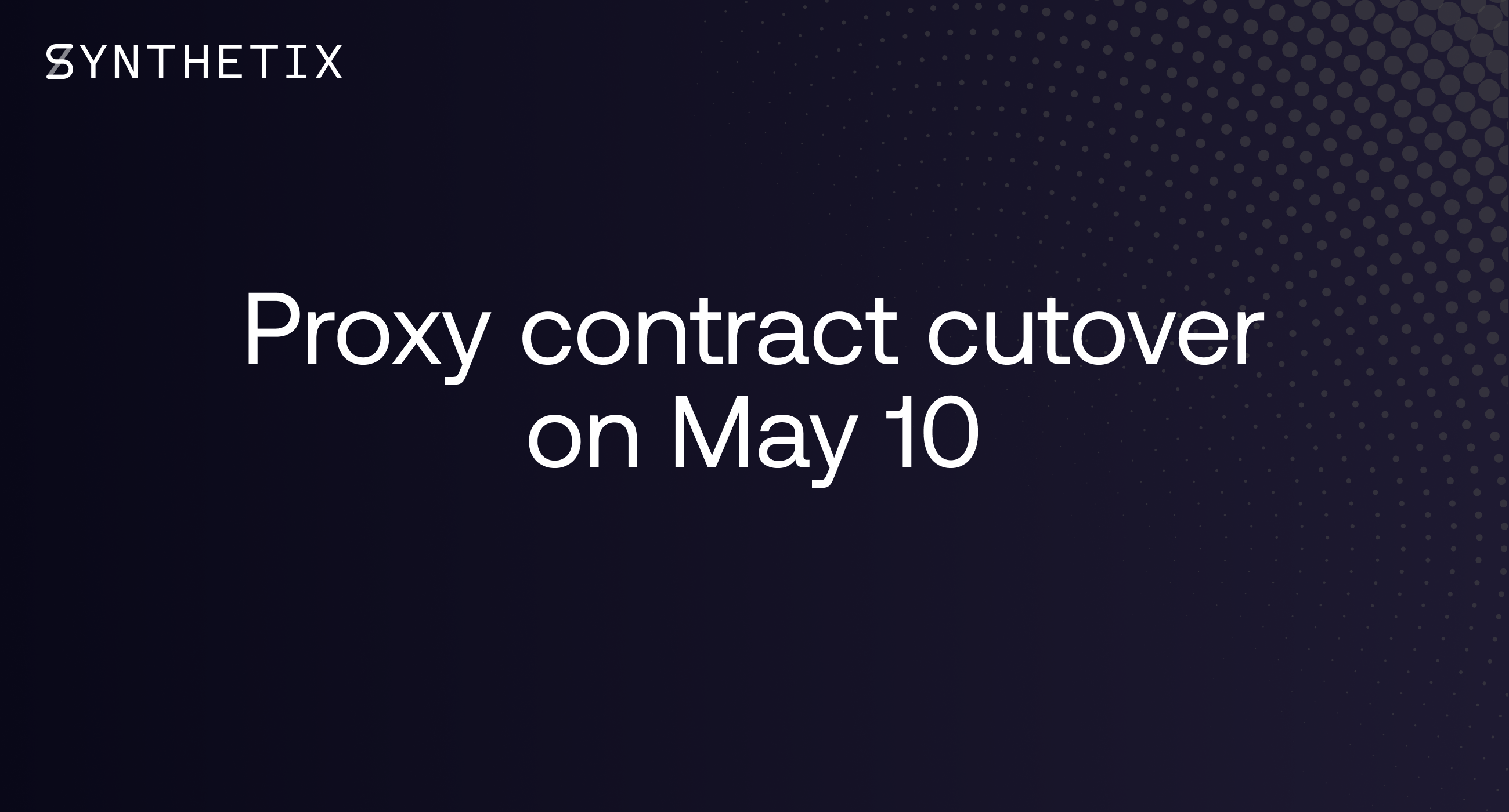 Proxy contract cutover on May 10