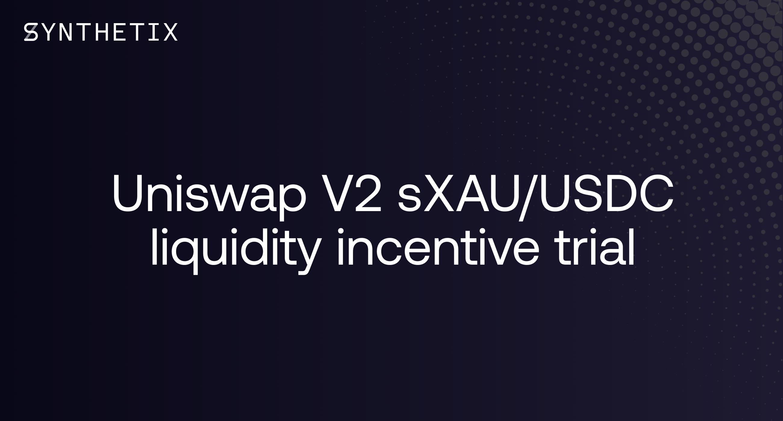 Uniswap V2 sXAU/USDC liquidity incentive trial