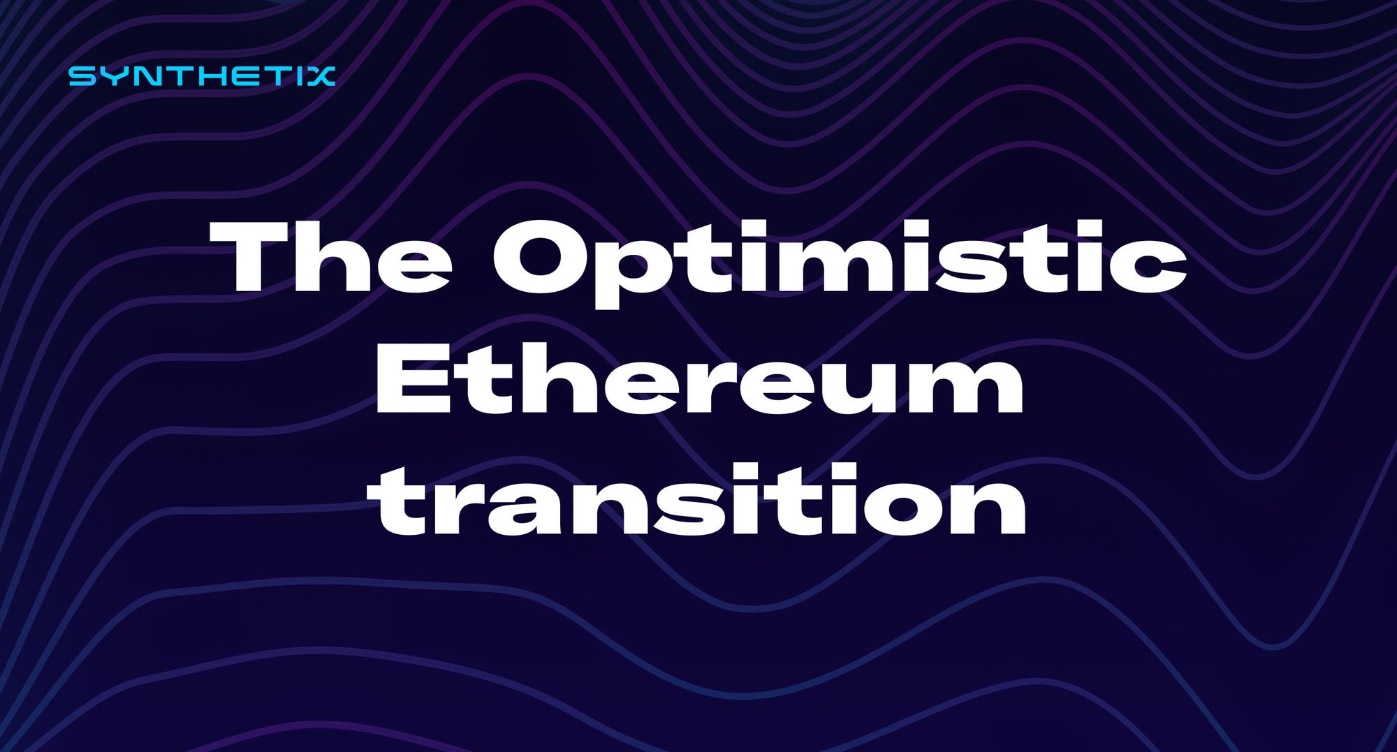 The Optimistic Ethereum Transition