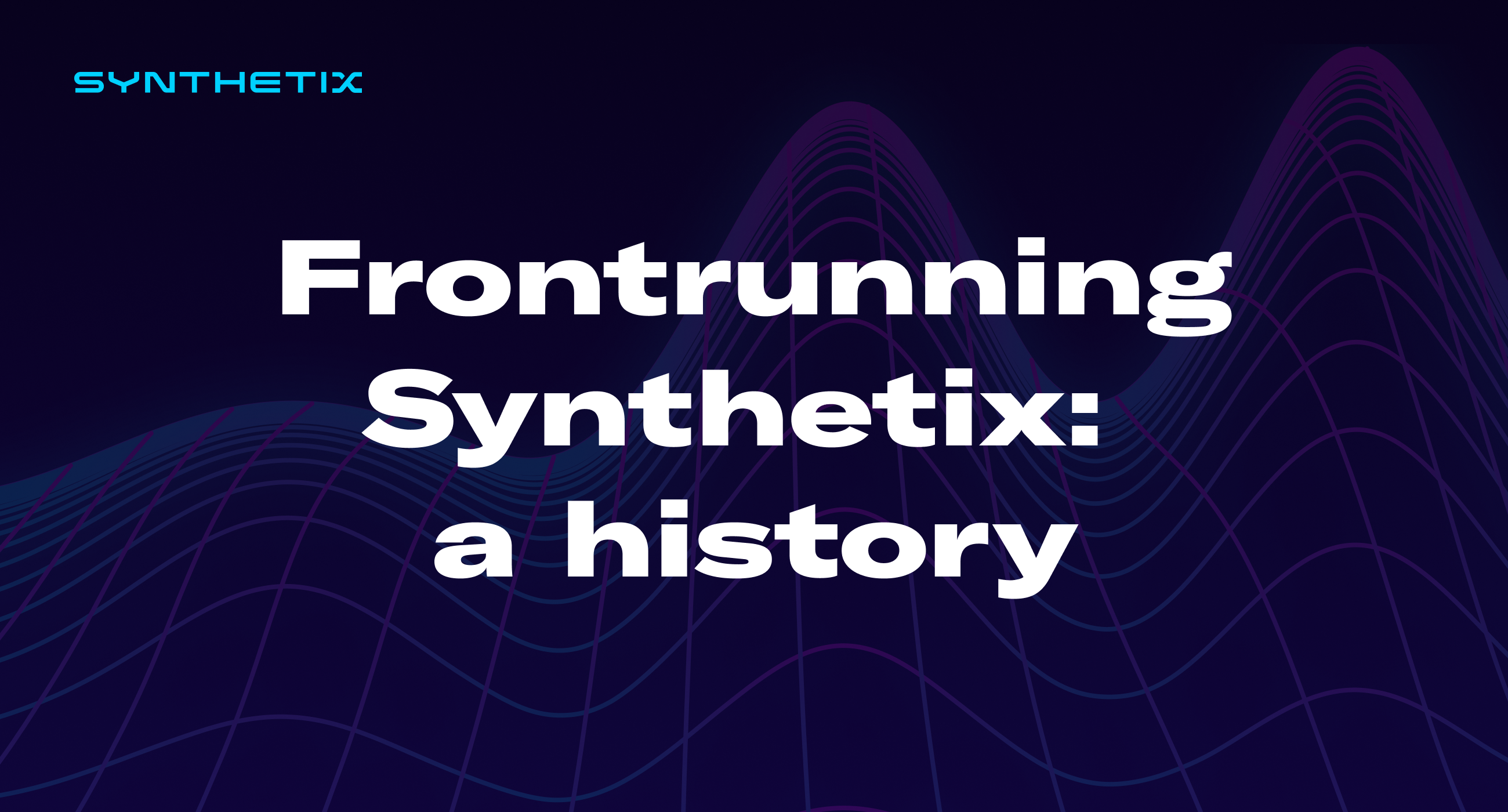 Frontrunning Synthetix: a history