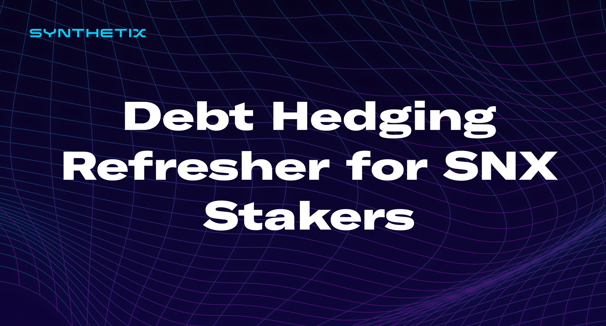 Debt Hedging Refresher for SNX Stakers
